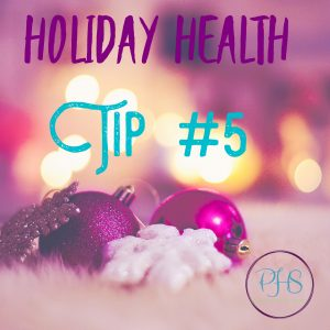 Healthy Holiday Tip #5